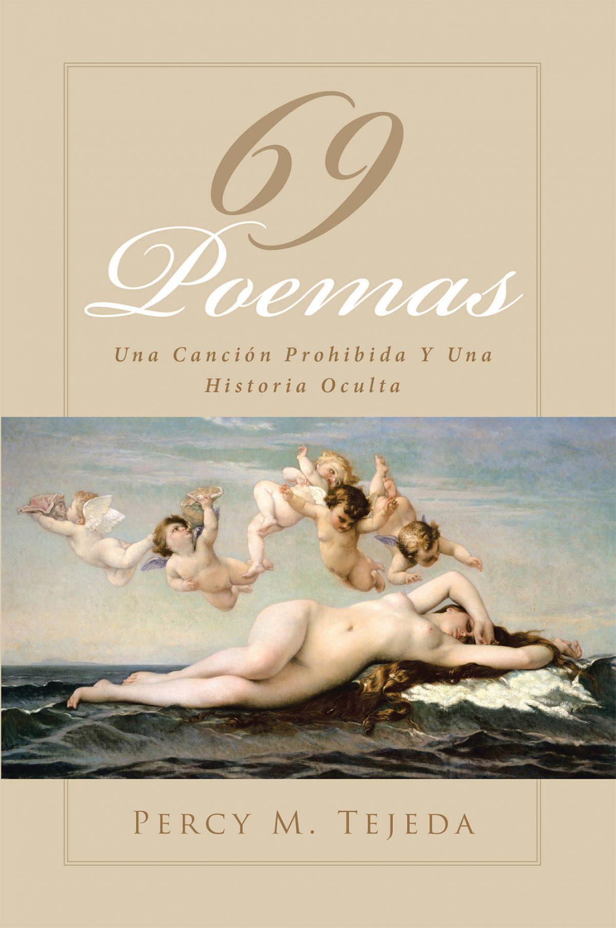 El Nuevo Libro De Percy M. Tejeda, 69 Poemas: Una Canción Prohibida Y Una Historia Oculta, Es Un Poemario Que Nos Revela Emociones, Sentimientos Y Realidades Que Pueden Evocarse En La Vida