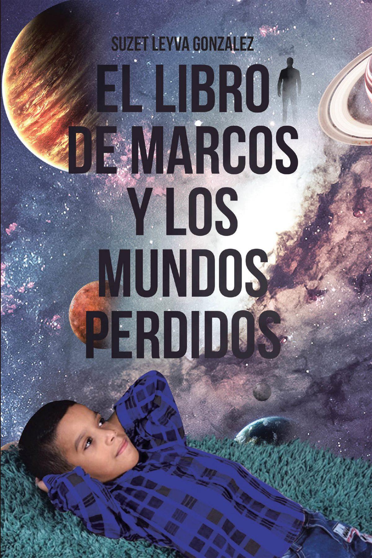 El Nuevo Libro De Suzet Leyva González, El Libro De Marcos Y Los Mundos Perdidos, Un Mundo Fantástico En Papel, Aventura, Intriga Y Diversión Sin Límites