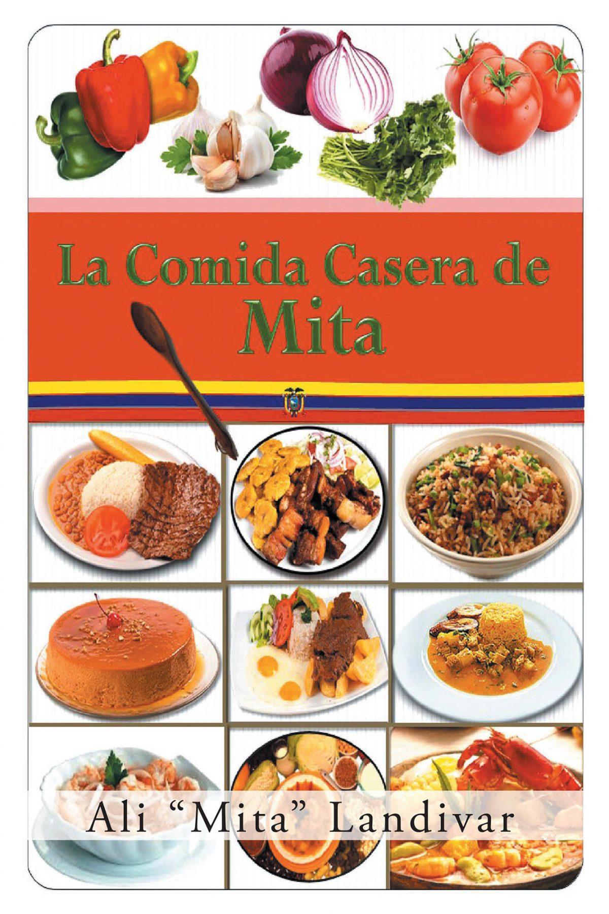 La más reciente obra publicada de la autora Ali «Mita» Landivar, La comida casera de Mita, nos presenta un compendio de las más destacadas recetas con el mejor sabor casero y los secretos para su éxito.