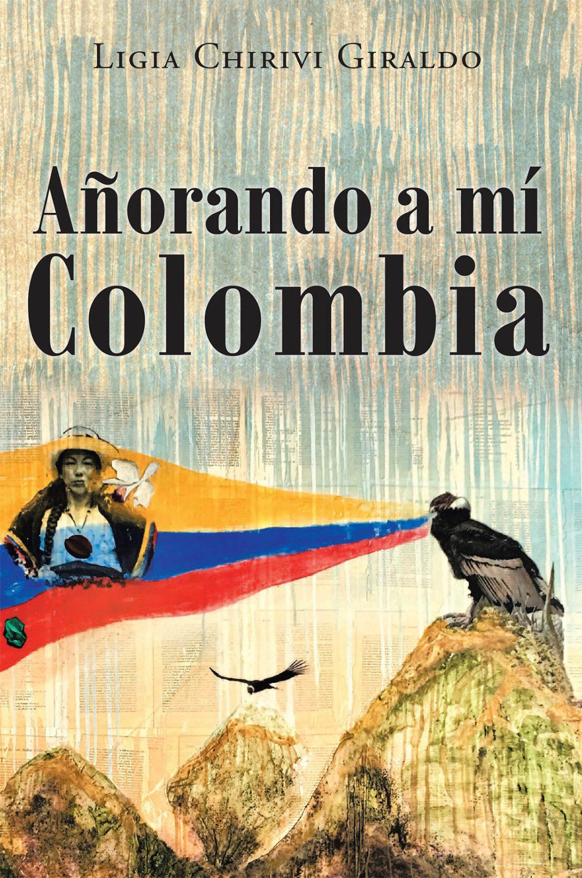 El nuevo libro de Ligia Chirivi Giraldo, Añorando a Mi Colombia, maravillosos relatos y opiniones sobre Colombia.
