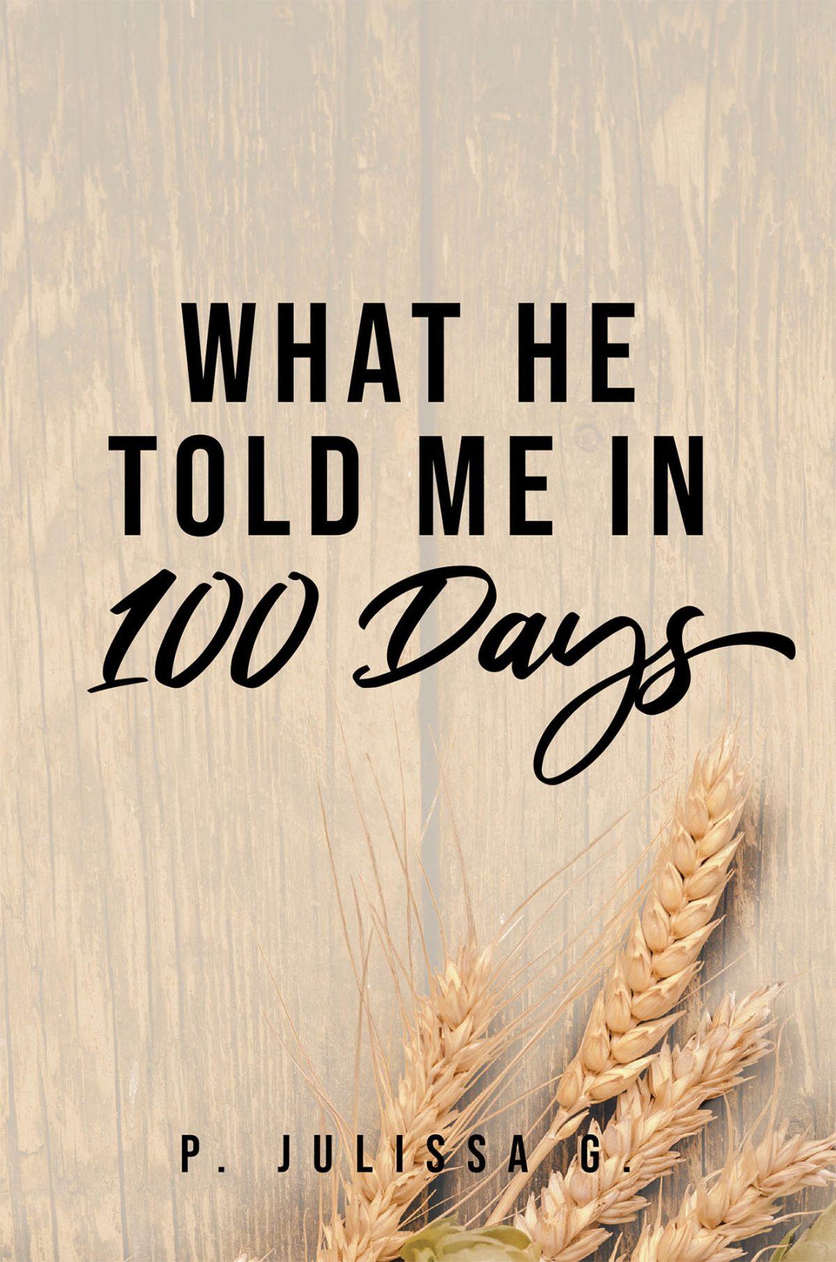 La más reciente obra publicada de la autora P. Julissa G., What He Told Me in 100 Days, muestra un compendio de mensajes donde el clamor a Dios nos muestra el camino a la redención.