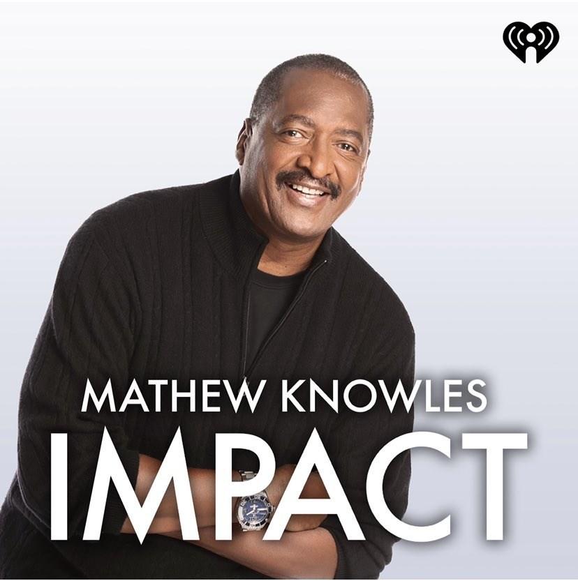 Mathew Knowles presenta Mathew Knowles IMPACT, un nuevo programa de Podcast en iHeartRadio