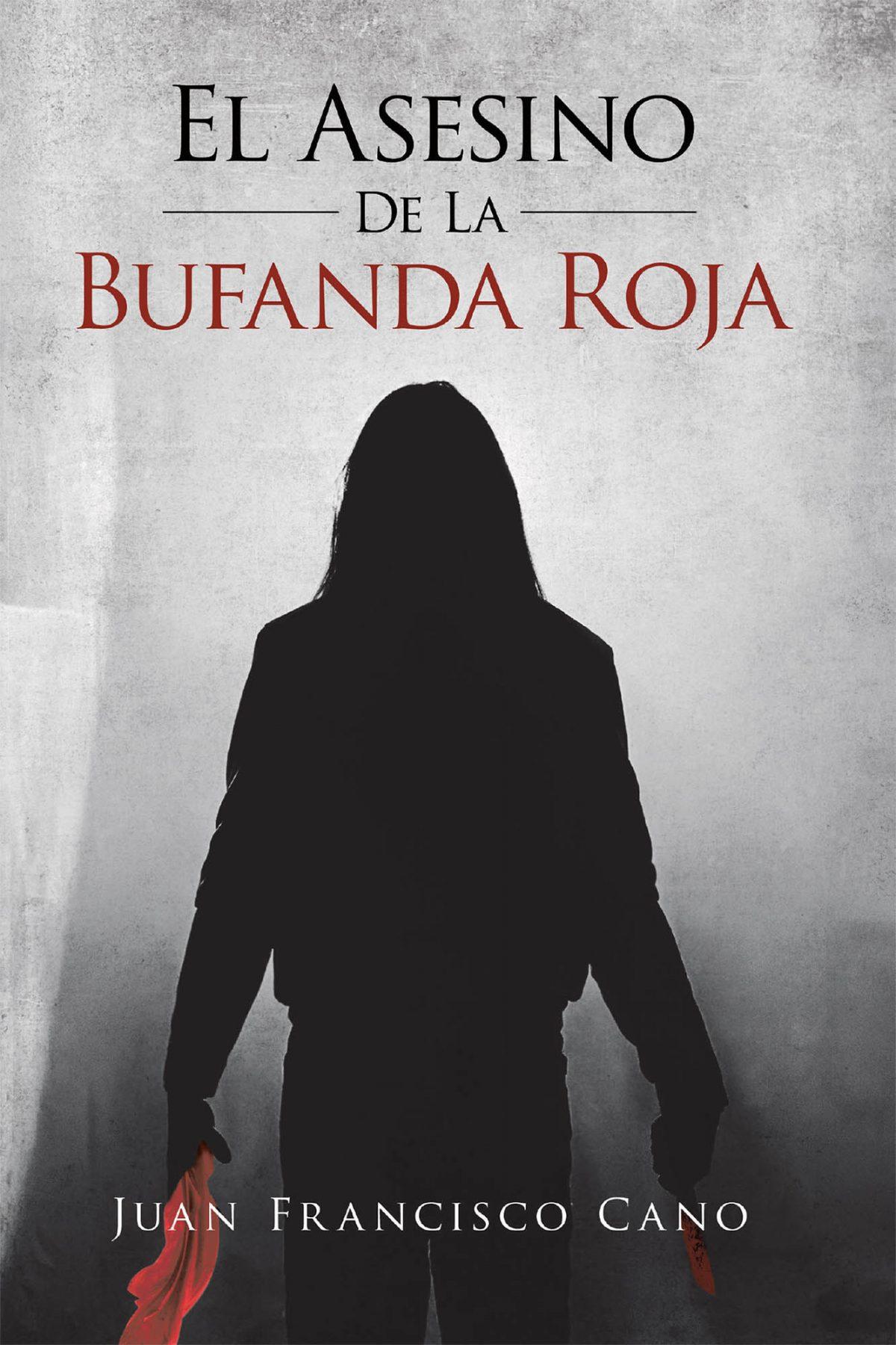 El nuevo libro de Juan Francisco Cano, El Asesino De La Bufanda Roja, una intrigante obra sobre cómo el odio es combustible para una venganza despiadada.