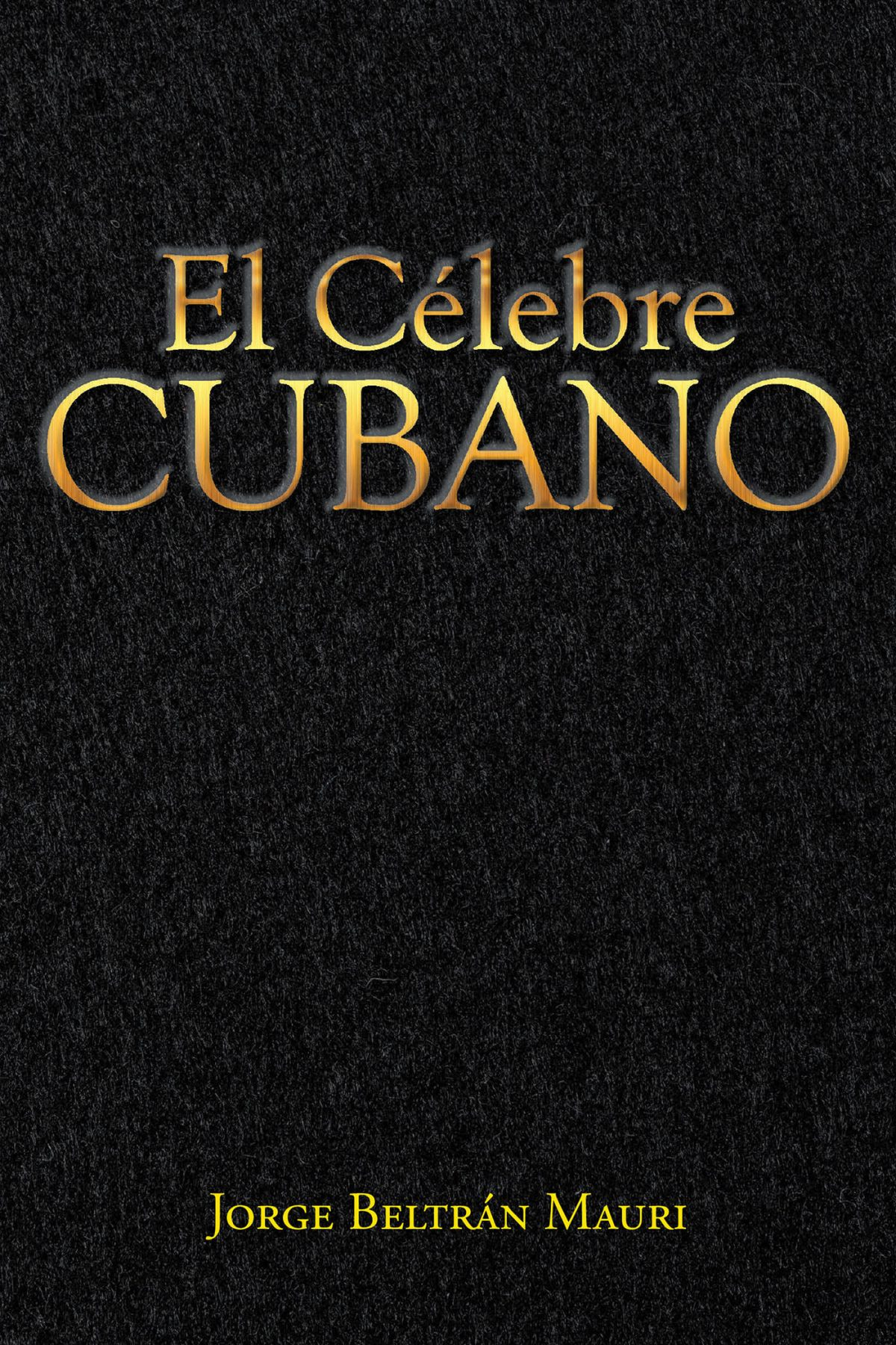 El Nuevo Libro De Jorge Beltrán Mauri, El Célebre Cubano, Una Gran Obra, Una Descripción Realista Y Directa De Una Cuba Que Muchos Desconocen